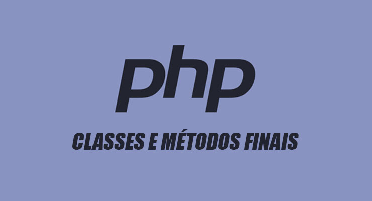 PHP: Classes e Métodos Finais