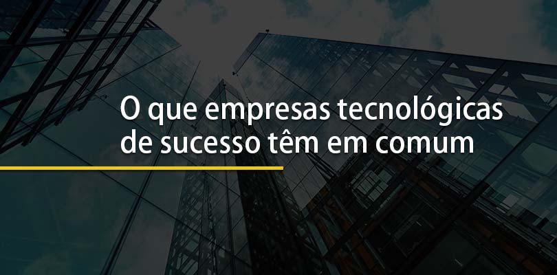 O que as empresas de sucesso têm em comum