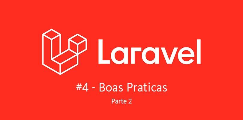 Laravel: Boas Praticas #2