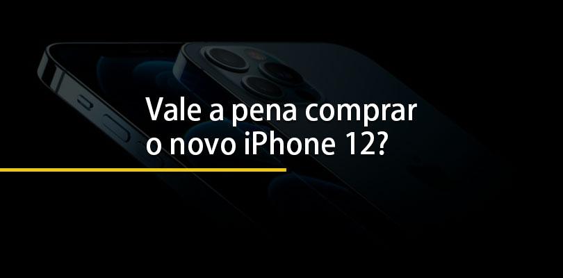 Vale a pena comprar o novo Iphone 12?